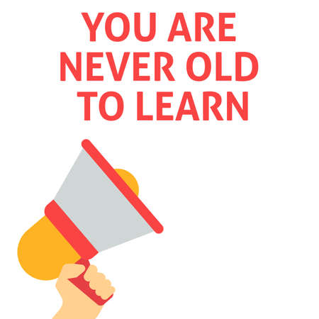 YOU ARE NEVER OLD TO LEARN Announcement. Hand Holding Megaphone With Speech Bubble. Flat Vector Illustration