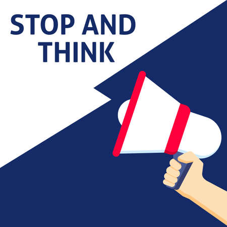 STOP AND THINK Announcement. Hand Holding Megaphone With Speech Bubble. Flat Vector Illustration Vettoriali