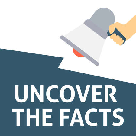 UNCOVER THE FACTS Announcement. Hand Holding Megaphone With Speech Bubble. Flat Vector Illustration