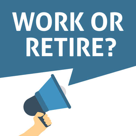 WORK OR RETIRE? Announcement. Hand Holding Megaphone With Speech Bubble. Flat Vector Illustration