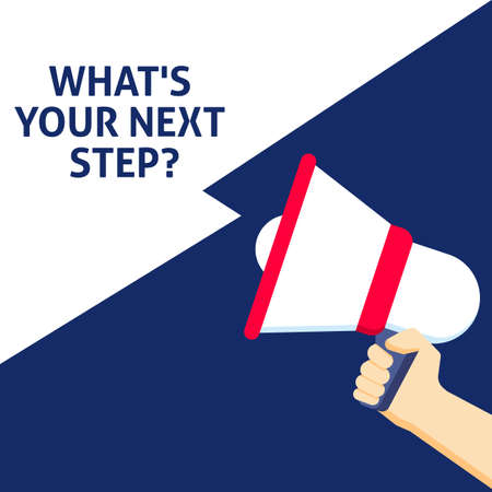 WHAT'S YOUR NEXT STEP? Announcement. Hand Holding Megaphone With Speech Bubble. Flat Vector Illustration Ilustração
