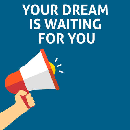 YOUR DREAM IS WAITING FOR YOU Announcement. Hand Holding Megaphone With Speech Bubble. Flat Vector Illustration