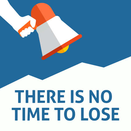 THERE IS NO TIME TO LOSE Announcement. Hand Holding Megaphone With Speech Bubble. Flat Vector Illustration
