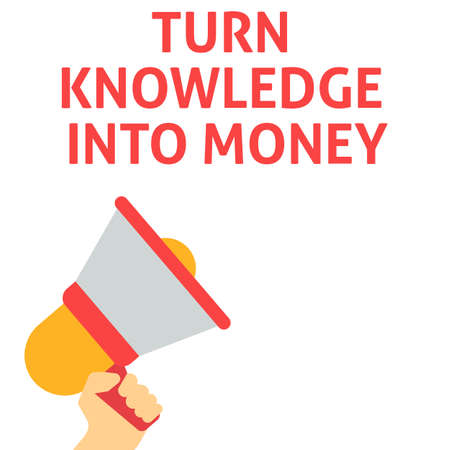 TURN KNOWLEDGE INTO MONEY Announcement. Hand Holding Megaphone With Speech Bubble. Flat Vector Illustration Illustration