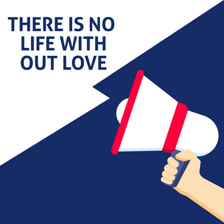 THERE IS NO LIFE WITHOUT LOVE Announcement. Hand Holding Megaphone With Speech Bubble. Flat Vector Illustration