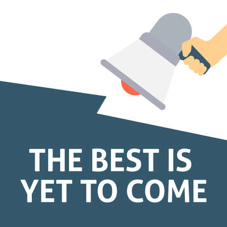 THE BEST IS YET TO COME Announcement. Hand Holding Megaphone With Speech Bubble. Flat Vector Illustration Illustration