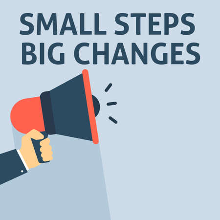 SMALL STEPS BIG CHANGES Announcement. Hand Holding Megaphone With Speech Bubble. Flat Vector Illustration Vector Illustration