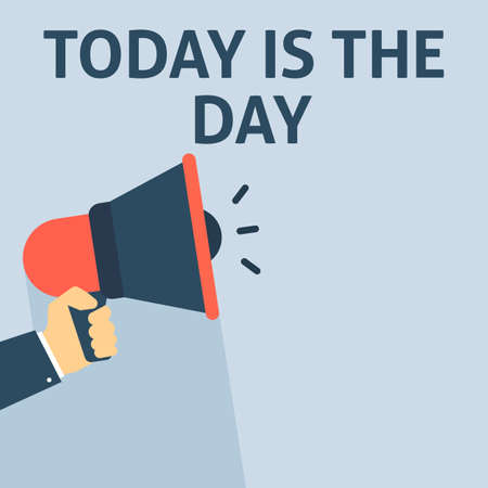 TODAY IS THE DAY Announcement. Hand Holding Megaphone With Speech Bubble. Flat Vector Illustration