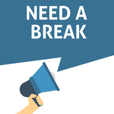 NEED A BREAK Announcement. Hand Holding Megaphone With Speech Bubble. Flat Vector Illustration