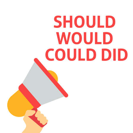 SHOULD WOULD COULD DID Announcement. Hand Holding Megaphone With Speech Bubble. Flat Vector Illustration Illustration