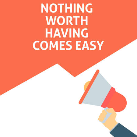 NOTHING WORTH HAVING COMES EASY Announcement. Hand Holding Megaphone With Speech Bubble. Flat Vector Illustration