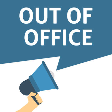 OUT OF OFFICE Announcement. Hand Holding Megaphone With Speech Bubble. Flat Vector Illustration