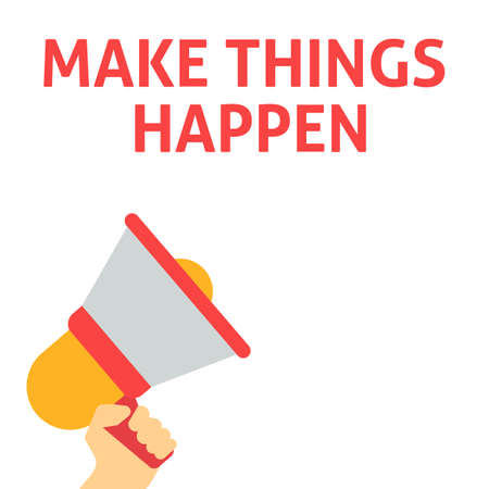 MAKE THINGS HAPPEN Announcement. Hand Holding Megaphone With Speech Bubble. Flat Vector Illustration Illustration