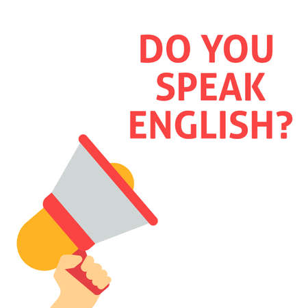 DO YOU SPEAK ENGLISH? Announcement. Hand Holding Megaphone With Speech Bubble. Flat Vector Illustration Vettoriali