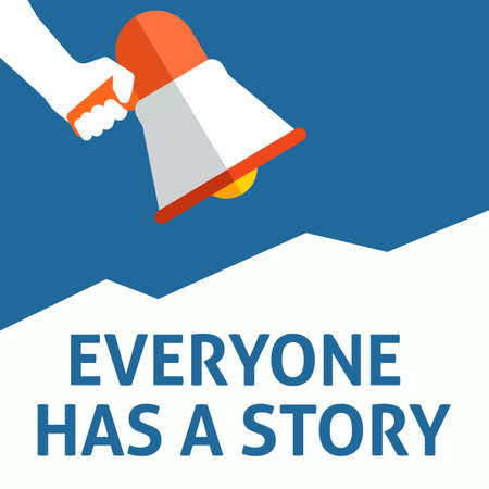 EVERYONE HAS A STORY Announcement. Hand Holding Megaphone With Speech Bubble. Flat Vector Illustration