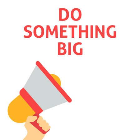 DO SOMETHING BIG Announcement. Hand Holding Megaphone With Speech Bubble. Flat Vector Illustration