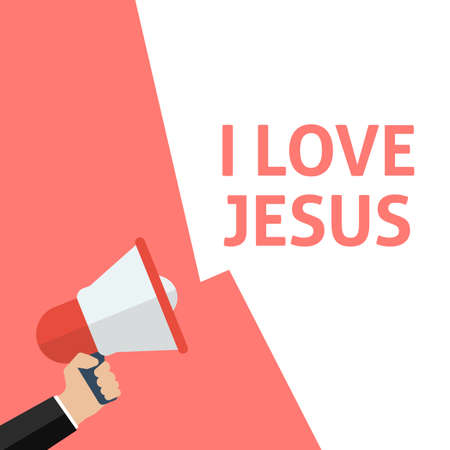 I LOVE JESUS Announcement. Hand Holding Megaphone With Speech Bubble. Flat Vector Illustration Illustration