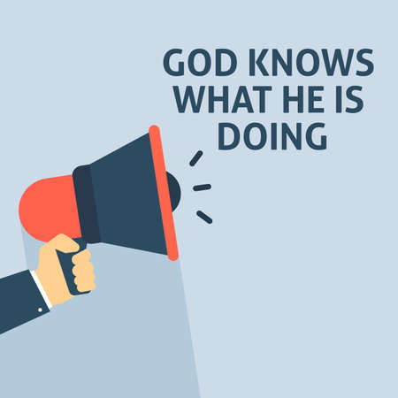 GOD KNOWS WHAT HE IS DOING Announcement. Hand Holding Megaphone With Speech Bubble. Flat Vector Illustration Ilustrace