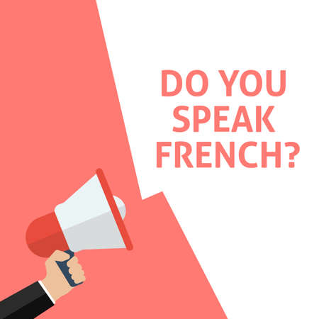 DO YOU SPEAK FRENCH? Announcement. Hand Holding Megaphone With Speech Bubble. Flat Vector Illustration