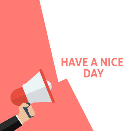 HAVE A NICE DAY Announcement. Hand Holding Megaphone With Speech Bubble. Flat Vector Illustration Çizim