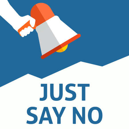 JUST SAY NO Announcement. Hand Holding Megaphone With Speech Bubble. Flat Vector Illustration Illustration