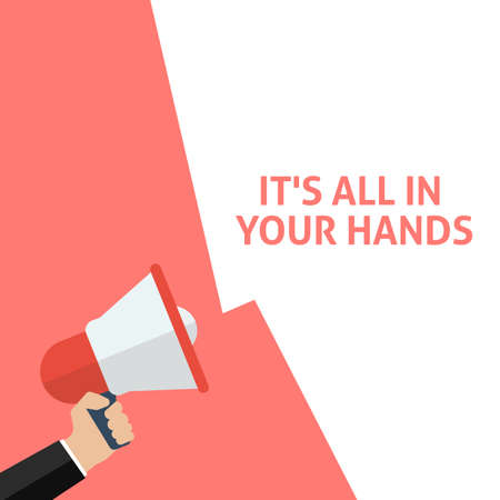 ITS ALL IN YOUR HANDS Announcement. Hand Holding Megaphone With Speech Bubble. Flat Vector Illustration Illustration
