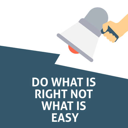 DO WHAT IS RIGHT NOT WHAT IS EASY Announcement. Hand Holding Megaphone With Speech Bubble. Flat Vector Illustration Çizim