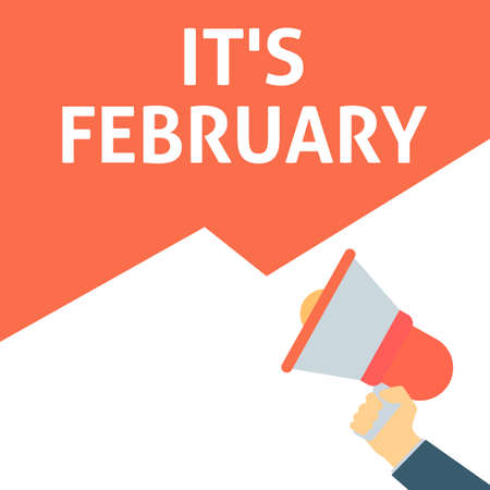 IT'S FEBRUARY Announcement. Hand Holding Megaphone With Speech Bubble. Flat Vector Illustration