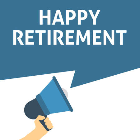 HAPPY RETIREMENT Announcement. Hand Holding Megaphone With Speech Bubble. Flat Vector Illustration