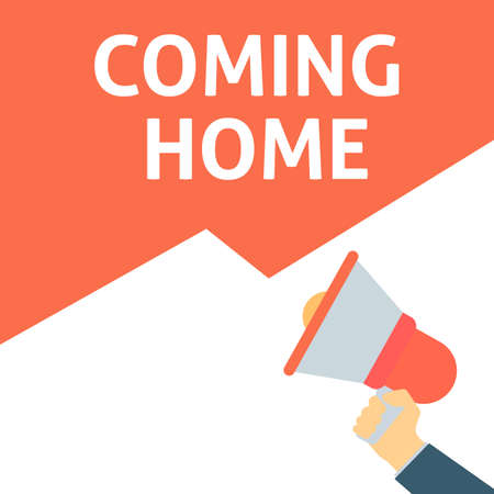 COMING HOME Announcement. Hand Holding Megaphone With Speech Bubble. Flat Vector Illustration