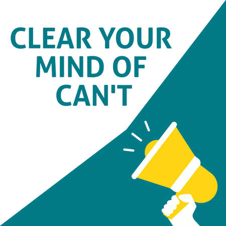 CLEAR YOUR MIND OF CAN'T Announcement. Hand Holding Megaphone With Speech Bubble. Flat Vector Illustration
