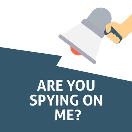 ARE YOU SPYING ON ME? Announcement. Hand Holding Megaphone With Speech Bubble. Flat Vector Illustration Illustration