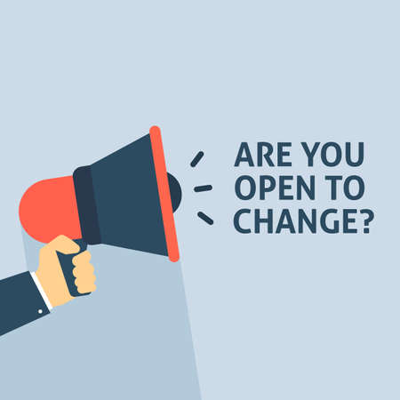 ARE YOU OPEN TO CHANGE? Announcement. Hand Holding Megaphone With Speech Bubble. Flat Vector Illustration