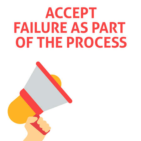 ACCEPT FAILURE AS PART OF THE PROCESS Announcement. Hand Holding Megaphone With Speech Bubble. Flat Vector Illustration