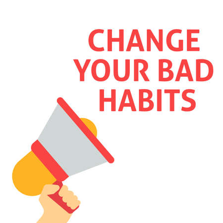 CHANGE YOUR BAD HABITS Announcement. Hand Holding Megaphone With Speech Bubble. Flat Vector Illustration
