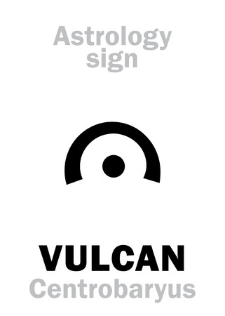 Astrology Alphabet: VULCAN (Centrobaryus), hypothetic fictive circumsolar planet (Gravitational center of The Solar system). Hieroglyphics character sign (single symbol). Illustration