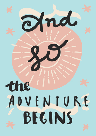 begins: And So The Adventure Begins. Hand-drawn motivational inspirational  greeting card in retro style. Modern calligraphy and hand lettering. Trendy beige, pink and light blue colors. Vector illustration