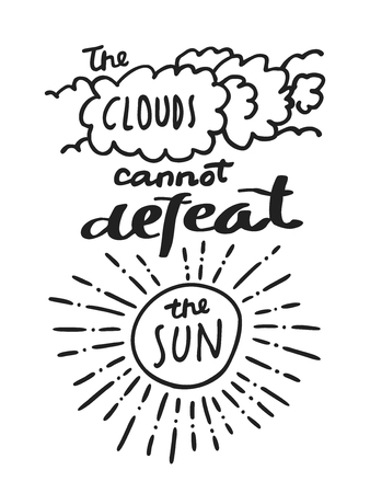defeat: The Clouds Cannot Defeat The Sun. Black and white and-drawn motivational inspirational  greeting card with modern calligraphy and hand lettering in vector