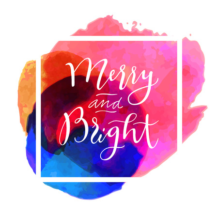 bright: Merry and Bright. Modern calligraphy. Handwritten inspirational Merry Christmas quote. Calligraphic hand lettered greeting card with watercolor, square frame. Vector illustration