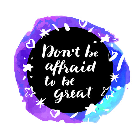 affraid: Dont Be Affraid To Be Great! Inspirational quote. Motivation sticker. Hand lettered greeting card. Modern calligraphy, watercolor. Vector illustration
