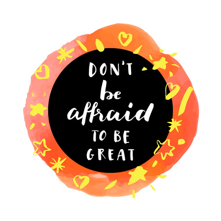 Dont Be Affraid To Be Great! Inspirational quote. Motivation sticker. Hand lettered greeting card. Modern calligraphy, watercolor. Vector illustration
