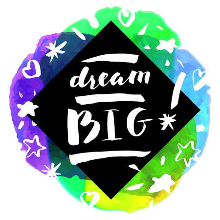 hand lettered: Dream Big! Inspirational quote. Motivation sticker. Hand lettered greeting card. Modern calligraphy, watercolor. Vector illustration