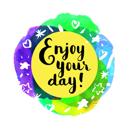 Enjoy Your Day! Inspirational quote. Motivation sticker, T-Shirt print, photo overlay. Hand lettered greeting card. Modern calligraphy, watercolor. Vector illustration