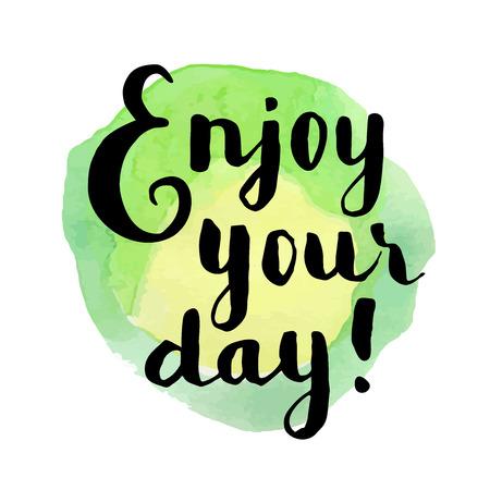 Genieße deinen Tag! Inspirierend Zitat. Hand beschrifteten Grußkarte. Moderne Kalligraphie, Aquarell. Vektor-Illustration