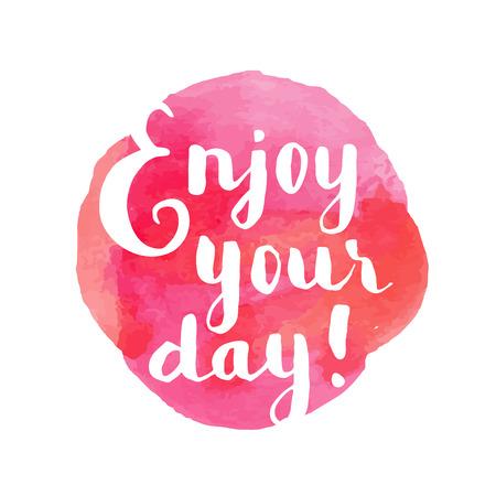 ¡Disfruta tu día! Cita inspirada. Letras de la mano tarjeta de felicitación. caligrafía moderna, la acuarela. ilustración vectorial