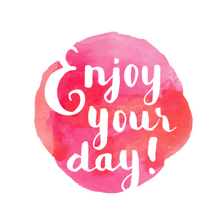 Enjoy your day! Inspirational quote. Hand lettered greeting card. Modern calligraphy, watercolor. Vector illustration