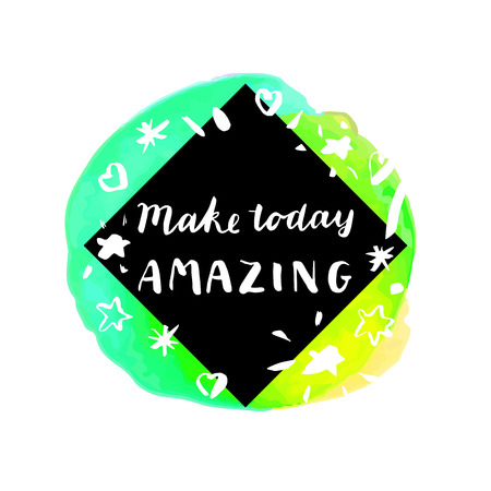 hand lettered: Make Today Amazing. Inspirational quote. Motivation sticker. Hand lettered greeting card. Modern calligraphy, watercolor. Vector illustration Illustration