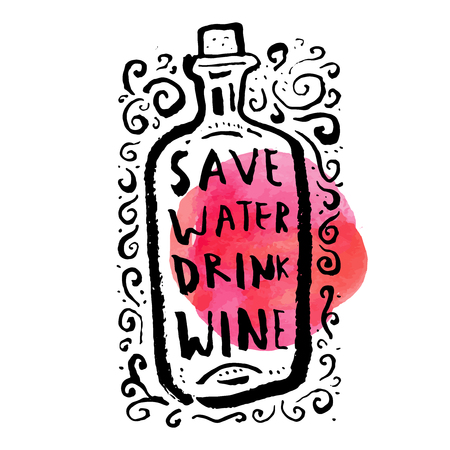 Save water drink wine. Inspirational quote. Hand lettered greeting card. Modern calligraphy, watercolor. Vector illustration Illustration