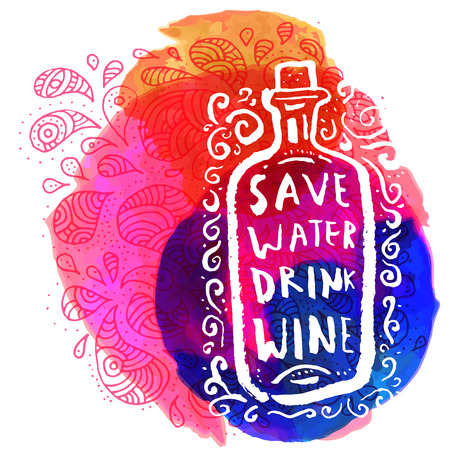 Save water drink wine. Inspirational quote. Hand lettered greeting card. Modern calligraphy, colorful watercolor backdrop. Vector illustration