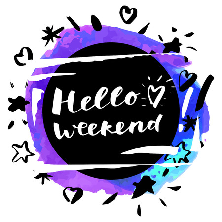 Hello Weekend! Inspirational quote. Modern calligraphy, watercolor. Hand drawn greeting card in vector Illustration